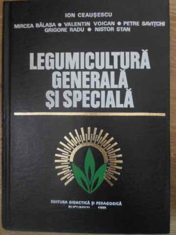 legumicultura generala si speciala                                                                   ion ceausescu si colab.