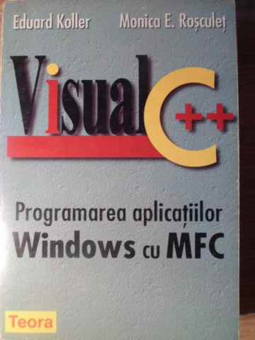 visual c++ programarea aplicatiilor windows cu mfc                                                   eduard koller monica e. rosculet