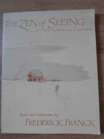 the zen of seeing. seeing/drawing as meditation                                                      frederick franck