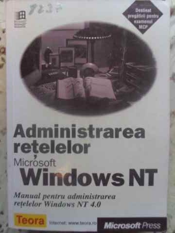 ADMINISTRAREA RETELELOR MICROSOFT WINDOWS NT MANUAL PENTRU ADMINISTRAREA RETELELOR WINDOWS...